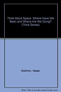 Think About Space: Where Have We Been and Where Are We Going? (Think Series) by Walker & Co