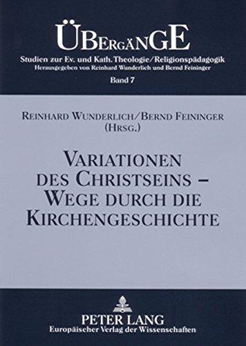 Variationen des Christseins – Wege durch die Kirchengeschichte (Übergänge. Studien zur Evangelischen und Katholischen Theologie/Religionspädagogik)