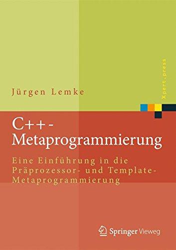 C++-Metaprogrammierung: Eine Einführung in die Präprozessor- und Template-Metaprogrammierung (Xpert.press) (German Edition) PDF