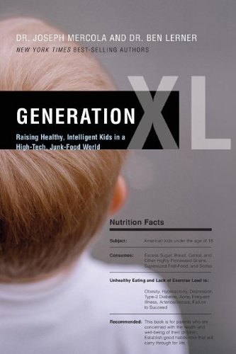 Generation Xl  Raising Healthy  Intelligent Kids In A High Tech  Junk Food World