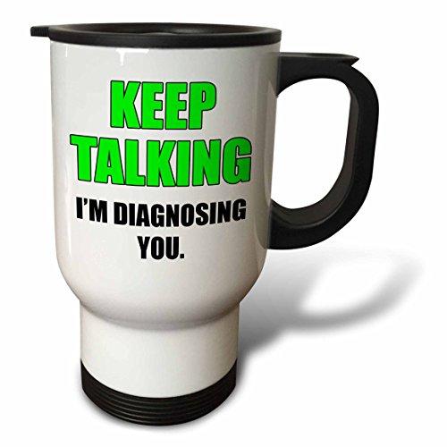 3dRose tm_186233_1 Keep Talking I'm Diagnosing You Stainless Steel Stainless Steel Travel Mug, 14 oz, Lime Green/Black, White