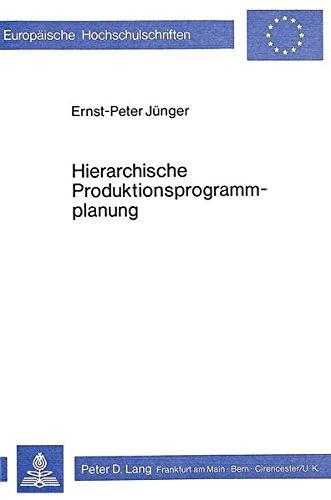 Hierarchische Produktionsprogrammplanung (Europäische Hochschulschriften / European University Studies / Publications Universitaires Européennes) (German Edition) by Peter Lang GmbH, Internationaler Verlag der Wissenschaften