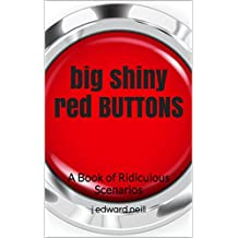 Big Shiny Red Buttons: A Book of Ridiculous Scenarios