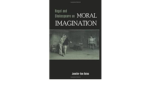 Hegel and Shakespeare on Moral Imagination