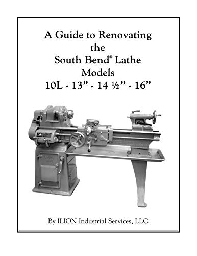 - A Guide to Renovating the South Bend Lathe Models 10L 13 14-1/2 16