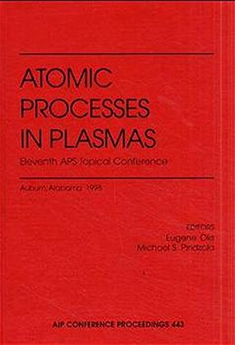 Plasmas: Eleventh APS Topical Conference: Auburn, Alabama, March 23-26, 1998 (AIP Conference Proceedings / Atomic Processes in Plasmas) (v. 443) ()
