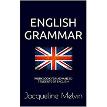 English Grammar: WORKBOOK FOR ADVANCED STUDENTS OF ENGLISH