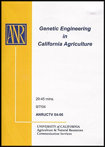 Genetic Engineering In California Agriculture  Explains The Science  Outlining The Uses In Food Crops And More
