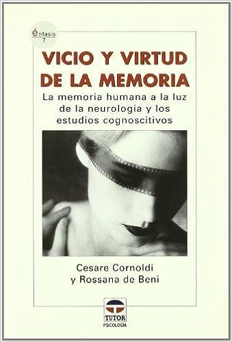 Ebook ebook téléchargements gratuits Vicio Y Virtud De La Memoria: La Memoria Humana a La Luz De La Neurologia Y Los Estudios Cognoscitivos (Enfasis) by Cesare Cornoldi (2006-09-06) PDF
