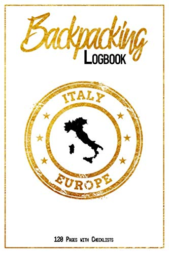 Backpacking Logbook Italy Europe 120 Pages with Checklists: 6x9 Hiking Journal, Backpack and Camping Notebook Checklists and Bucketlists perfect gift for your Trip to Italy (Europe) for every Traveler (Best Day Hikes In Italy)