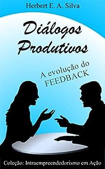 Diálogos Produtivos: A evolução do FEEDBACK por [E. A. Silva, Herbert]