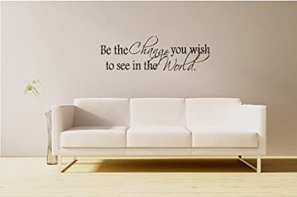 Amazon Com Be The Change You Wish To See Vinyl Wall Art Decal Stickers Decor Graphics Toys Games