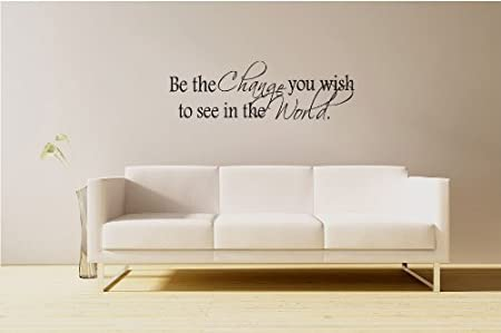 Be The Change You Wish To See Vinyl Wall Art Decal Stickers Decor Graphics Toys Games