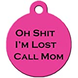 "Funny Dog Cat Pet ID Tag - ""Oh Shit I'm Lost Call Mom"" - Personalize Colors A..."