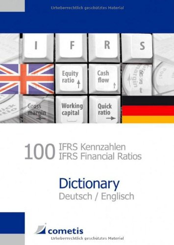 100 IFRS Kennzahlen/IFRS Financial Ratios Dictionary - Deutsch/Englisch