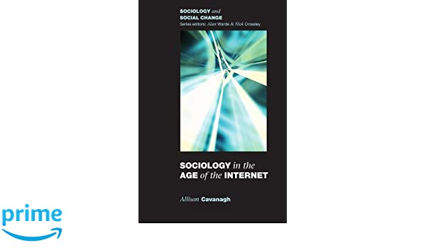 sociology in the age of the internet sociology and social change  sociology in the age of the internet sociology and social change allison cavanagh 9780335217250 com books