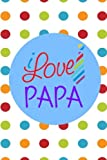 img - for I Love Papa: Happy Father's Day| Father s Day Notebook | Professionally Designed, Work Book, Planner, Diary,100 Pages (Best Father s Day Gift) book / textbook / text book