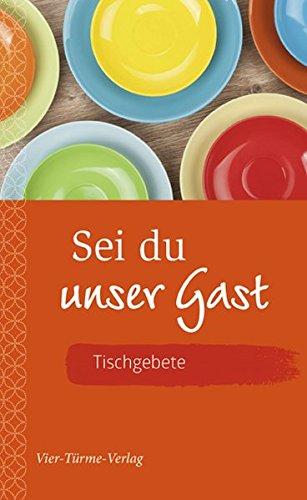 Sei du unser Gast - Tischgebete