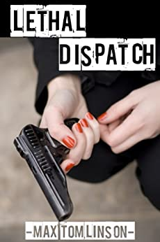 Lethal Dispatch by [Tomlinson, Max]