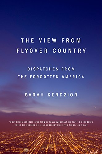 The view from flyover country dispatches from the forgotten america the view from flyover country dispatches from the forgotten america by kendzior sarah fandeluxe Gallery
