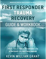 First Responder Trauma Recovery Guide and Workbook: Mental Health Tools, Techniques, and Strategies for First Responders