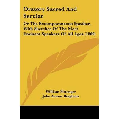 Read Online Oratory Sacred And Secular: Or The Extemporaneous Speaker, With Sketches Of The Most Eminent Speakers Of All Ages (1869) (Paperback) - Common ebook