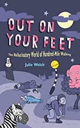 Out on Your Feet: The Hallucinatory World of Hundred-Mile Walking. Julie Welch