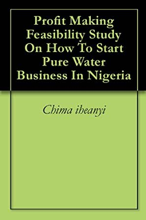 Pure Water / Bottled Water Business Plan in Nigeria & Feasibility Study