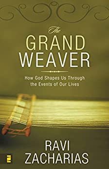 The Grand Weaver: How God Shapes Us Through the Events of Our Lives by [Zacharias, Ravi]