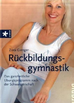 Rückbildungsgymnastik: Das ganzheitliche Übungsprogramm nach der Schwangerschaft