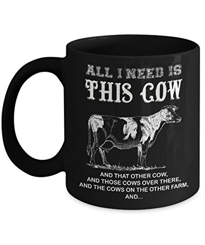 All I Need Is This Cow Coffee Mug Farmer Who Love Cows Ceramic 11oz (Black)