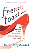French Toast: An American in Paris Celebrates the Maddening Mysteries of the French by Harriet Welty Rochefort front cover