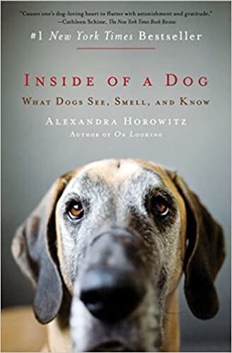 Inside of a Dog: What Dogs See, Smell, and Know: Alexandra ...