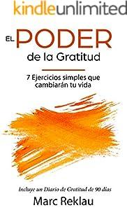 El Poder de la Gratitud: 7 Ejercicios Simples que van a cambiar tu vida a mejor - incluye un diario de gratitud de 90 días (Hábitos que cambiarán tu vida nº 5) (Spanish Edition)