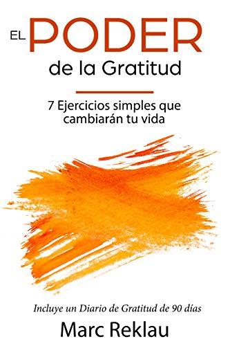 El Poder de la Gratitud 7 Ejercicios Simples que van a cambiar tu vida a mejor - incluye un diario de gratitud de 90 dias (Habitos que cambiaran tu vida n