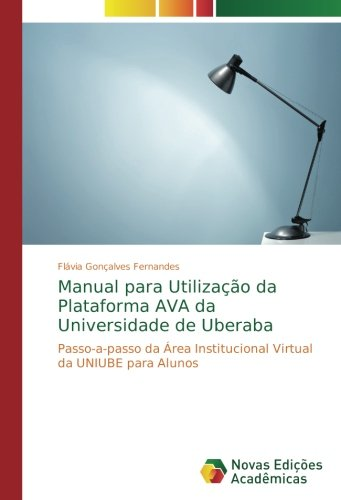 Download Manual para Utilização da Plataforma AVA da Universidade de Uberaba: Passo-a-passo da Área Institucional Virtual da UNIUBE para Alunos (Portuguese Edition) ebook