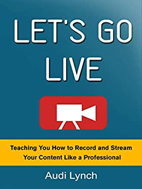 Let's Go Live: Teaching You How to Record and Stream Your Content Like a Professional