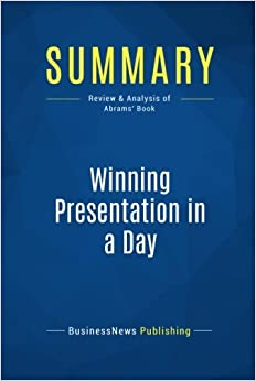 Summary: Winning Presentation in a Day: Review and Analysis of Abrams' Book