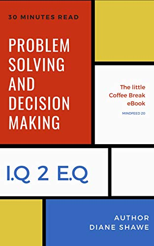 (Problem Solving and Decision Making Mindfeed 20: The little coffee break ebook from IQ 2 EQ)