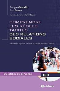 Comprendre les règles tacites des relations sociales : Décoder les mystères de la vie en société à travers l'autisme par Temple Grandin