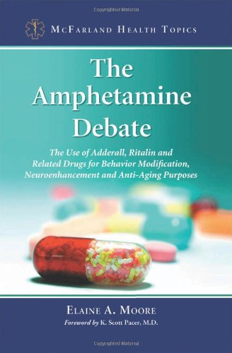 The Amphetamine Debate  The Use Of Adderall  Ritalin And Related Drugs For Behavior Modification  Neuroenhancement And Anti Aging Purposes  Mcfarland Health Topics