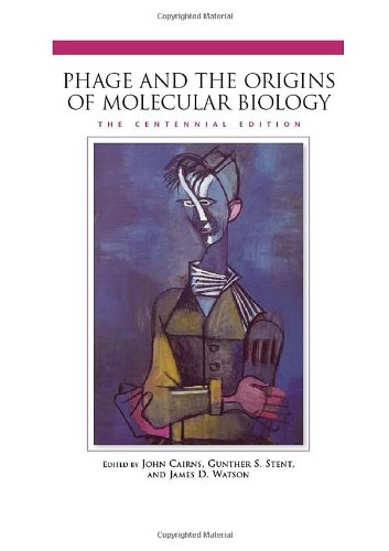 Phage And the Origins of Molecular Biology, The Centennial Edition
