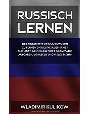 Russisch lernen: Der einfachste Weg um Russisch zu lernen (inklusive: Russisches Alphabet, Grundlagen der Grammatik, Aufgaben, Vokabeln und vieles mehr)