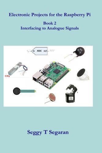 Electronic Projects for the Raspberry Pi: Book 2 - Interfacing to Analogue Signals (Volume 2)
