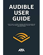 Audible User Guide: All you need to know about Audible Membership on How to Buy & Listen to Books, Return, Exchange or Cancel the Order or Membership, Billing, Credits and Much More (With Screenshots)