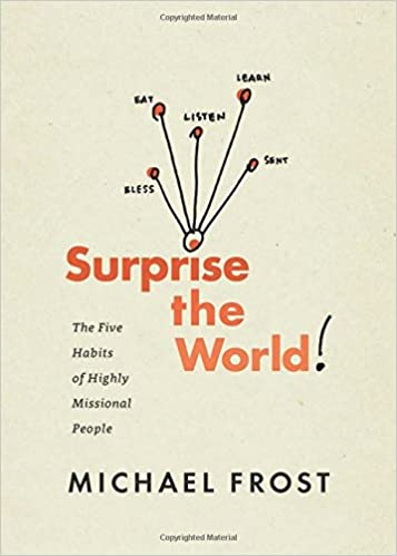 Surprise The World: The Five Habits Of Highly Missional People: Michael  Frost: 9781631465161: Amazon.com: Books