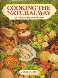 Cooking The Natural Way - A Collection Of Gourmet Recipes