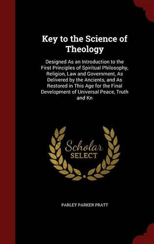 Read Online Key to the Science of Theology: Designed As an Introduction to the First Principles of Spiritual Philosophy, Religion, Law and Government, As ... Development of Universal Peace, Truth and Kn pdf