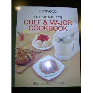 Kenwood: The Complete Chef and Major Cookbook by Sofie Buchmann