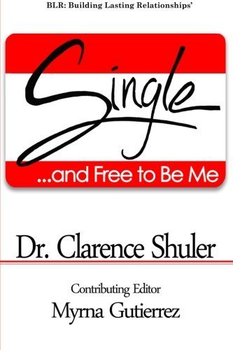 Single and Free To Be Me by Dr. Clarence Shuler (2013-02-22)